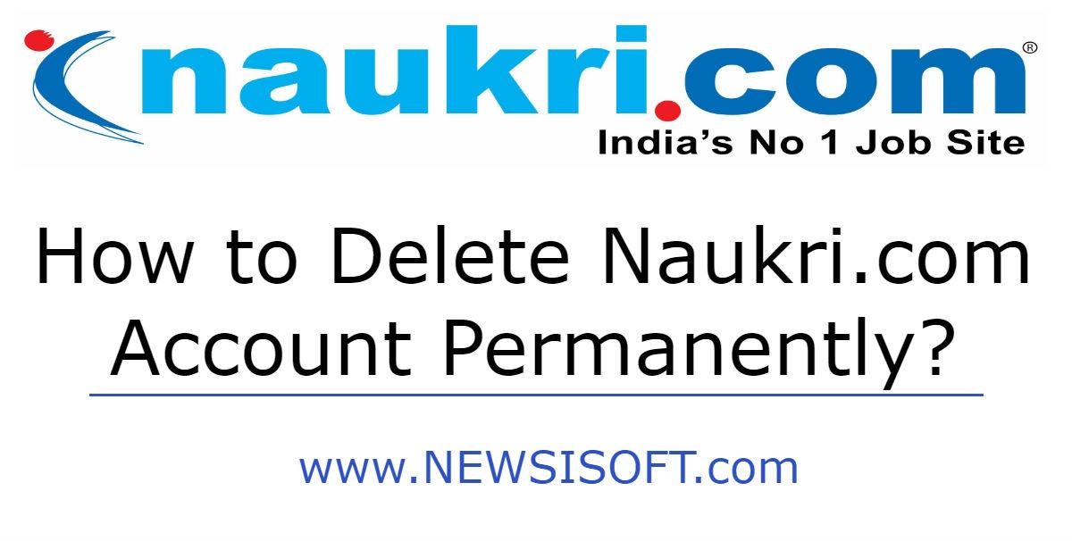 How to delete Naukri account permanently | Newsisoft.com